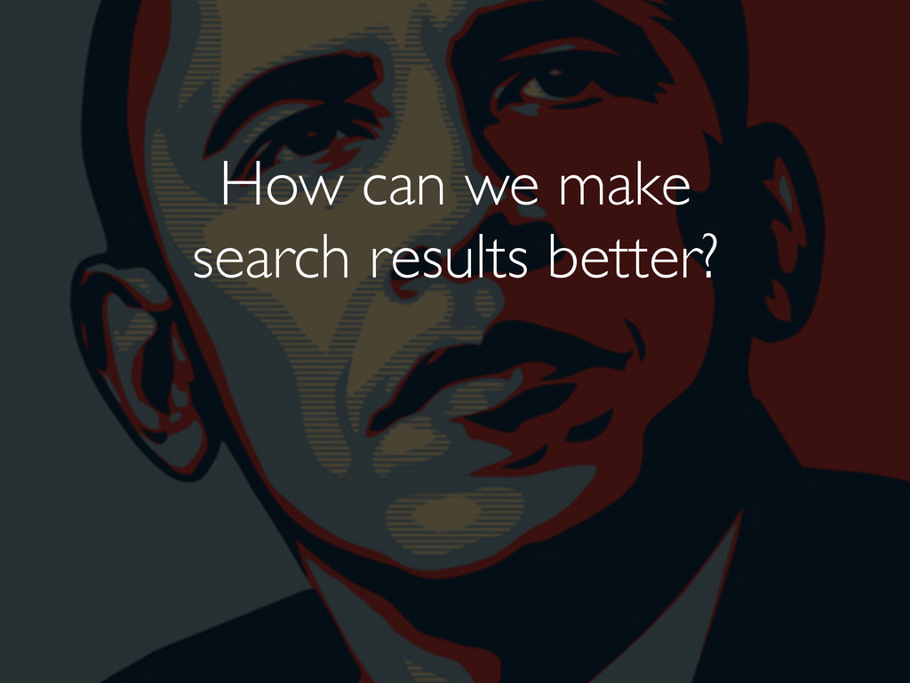 How can we make search results better?