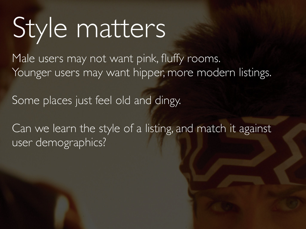 Style matters Male users may not want pink, fluf...