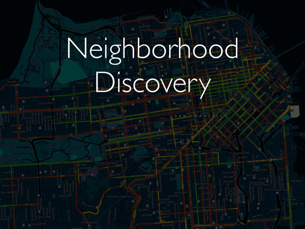Neighborhood Discovery