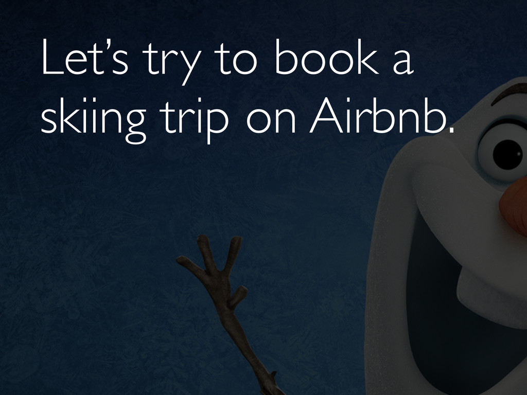 Let's try to book a skiing trip on Airbnb.