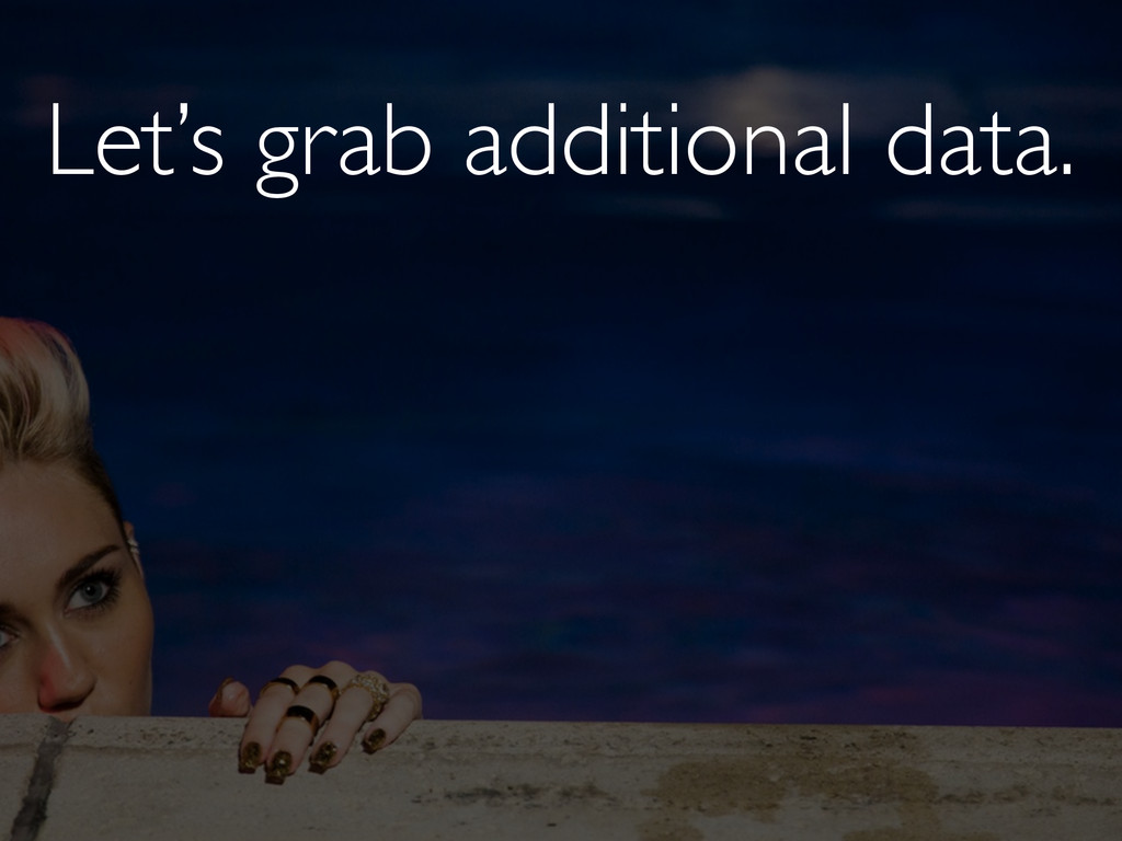 Let's grab additional data.