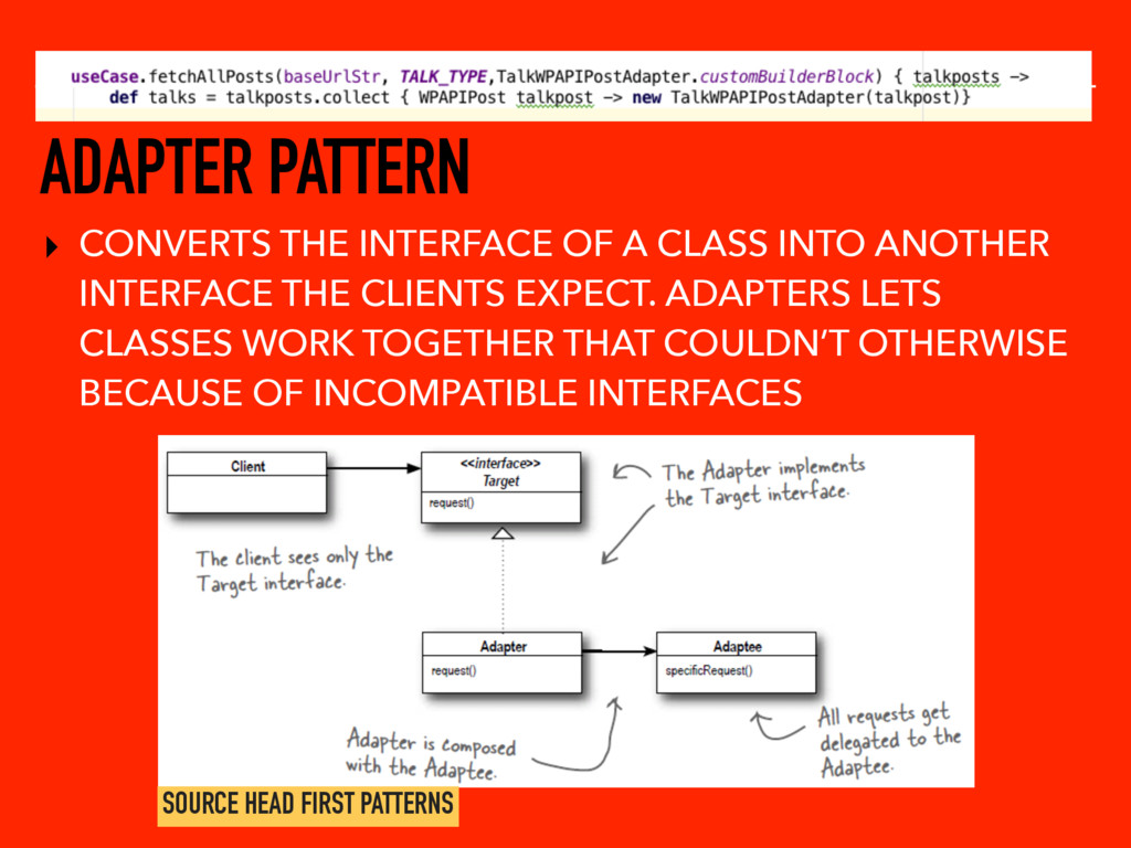 ADAPTER PATTERN ▸ CONVERTS THE INTERFACE OF A C...