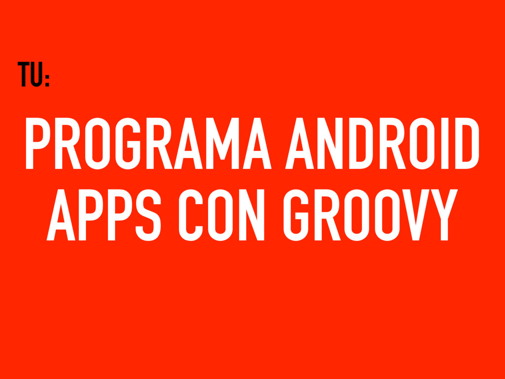PROGRAMA ANDROID APPS CON GROOVY TU: