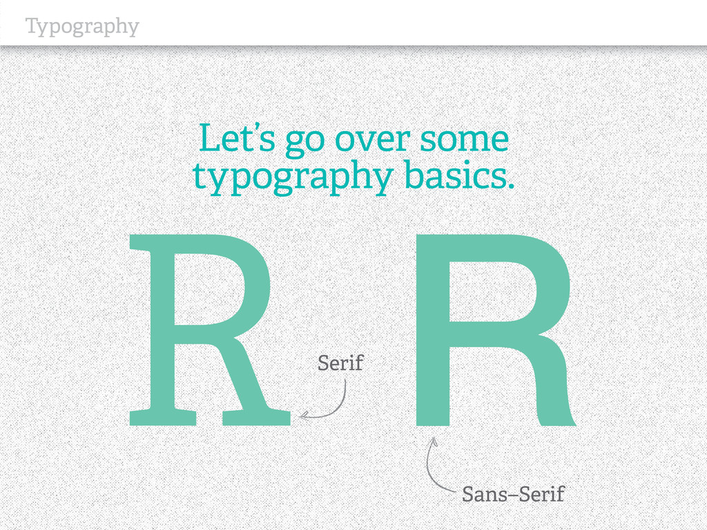 Typography Let's go over some typography basics...