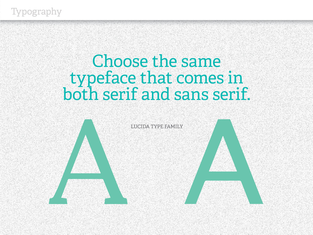 Typography Choose the same typeface that comes ...