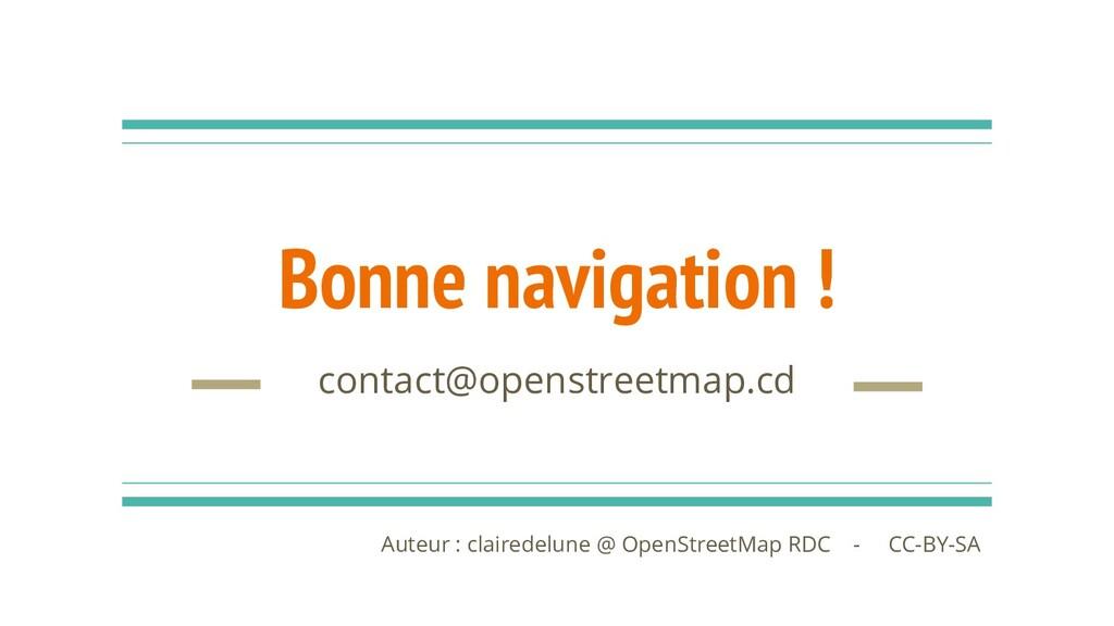 Bonne navigation ! contact@openstreetmap.cd Aut...