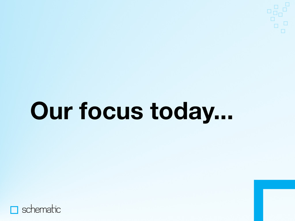 Our focus today...