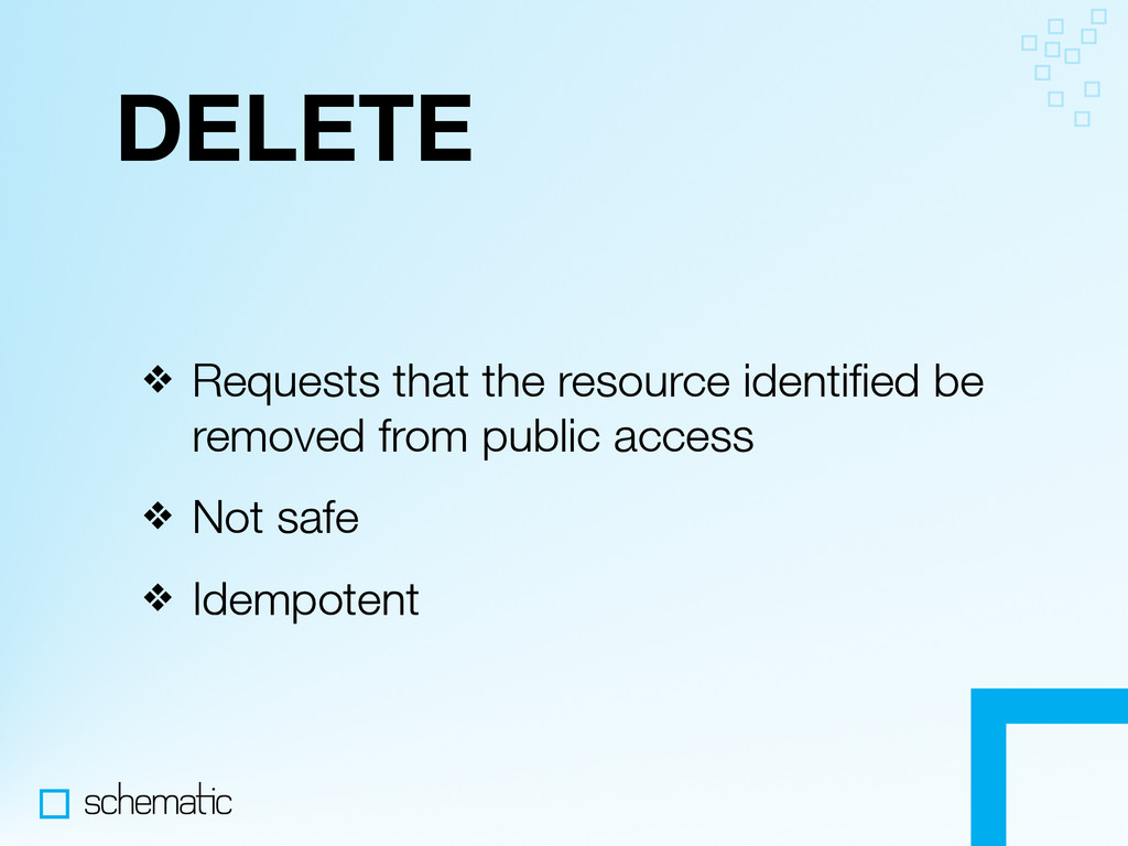 DELETE ❖ Requests that the resource identified b...