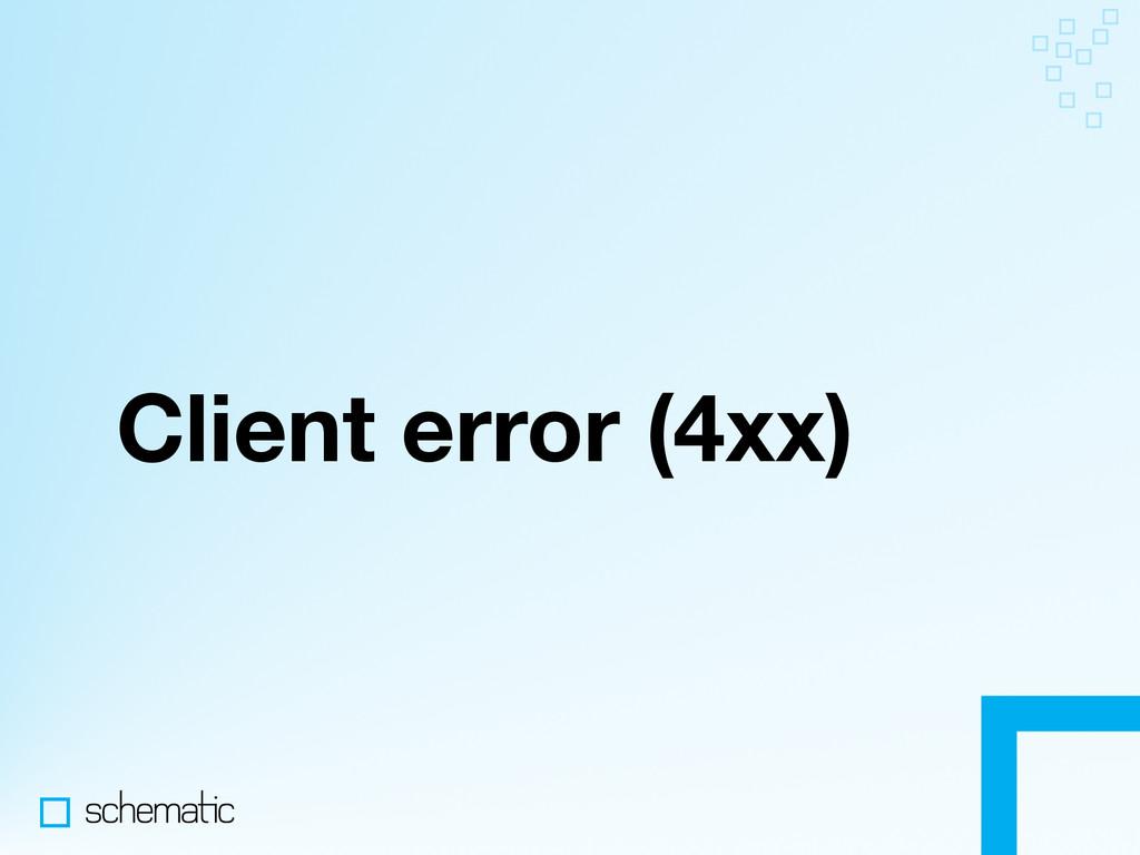 Client error (4xx)
