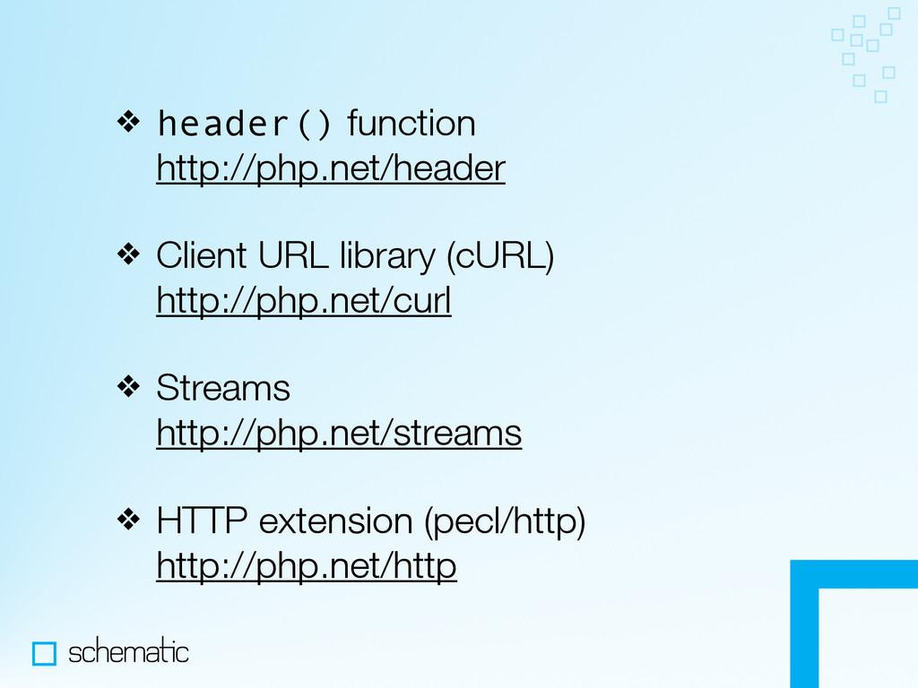 ❖ header() function http://php.net/header ❖ Cli...
