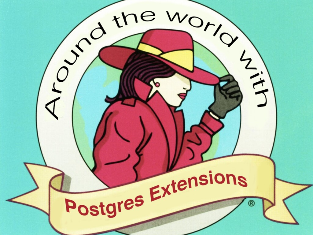 Around the world with Postgres Extensions Craig...