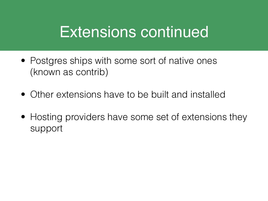 Extensions continued • Postgres ships with some...