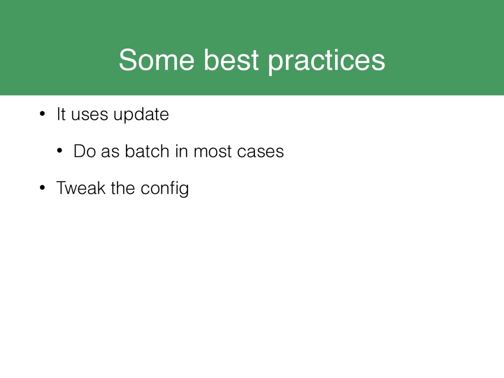Some best practices • It uses update • Do as ba...