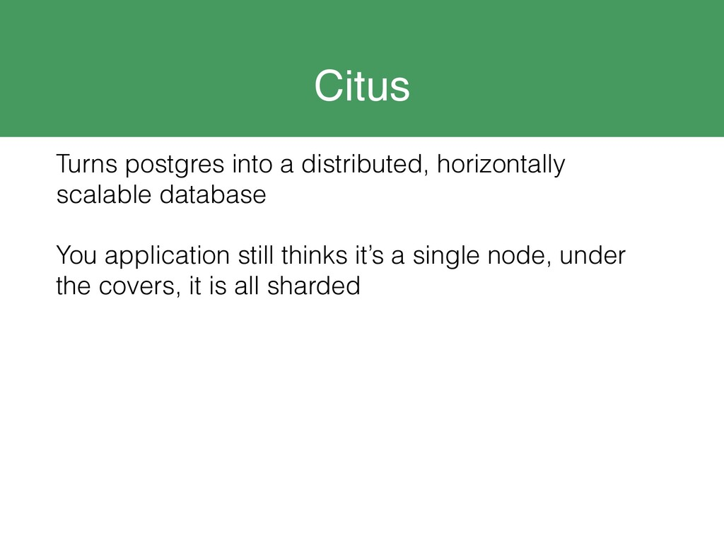 Citus Turns postgres into a distributed, horizo...