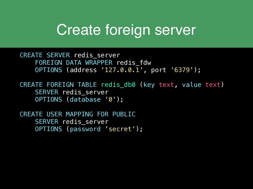 Create foreign server CREATE SERVER redis_serve...