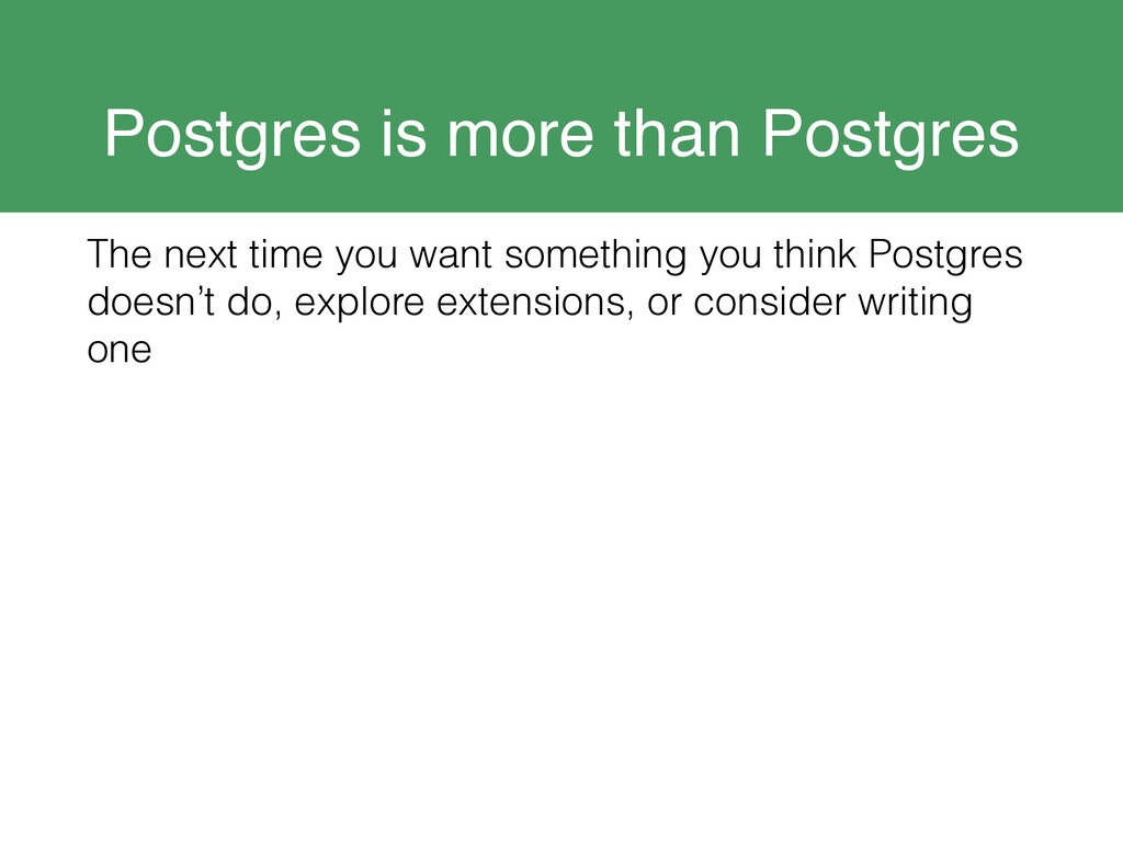 Postgres is more than Postgres The next time yo...