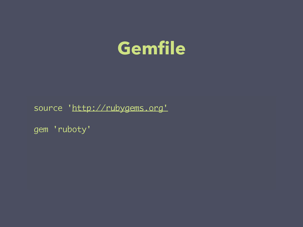 Gemfile source 'http://rubygems.org' ! gem 'rubo...