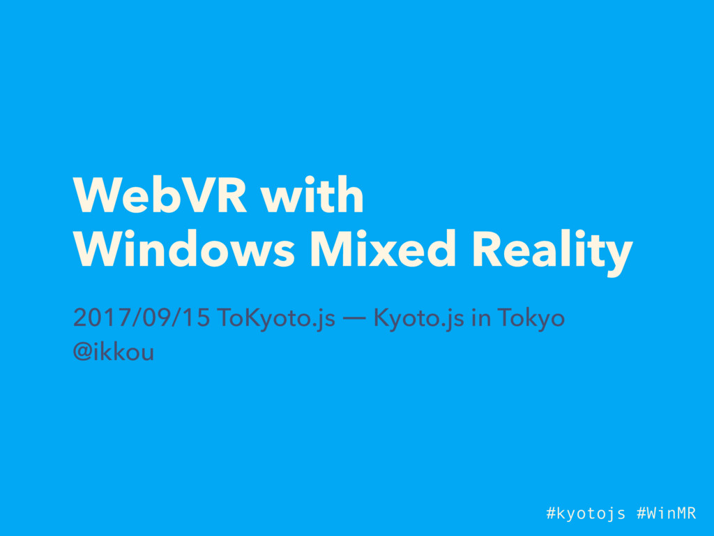 WebVR with Windows Mixed Reality 2017/09/15 ToK...