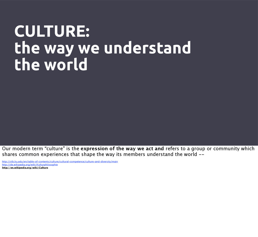 CULTURE: the way we understand the world Our mo...