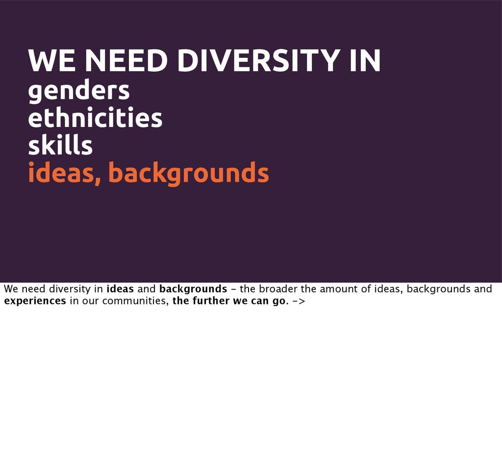 WE NEED DIVERSITY IN genders ethnicities skills...