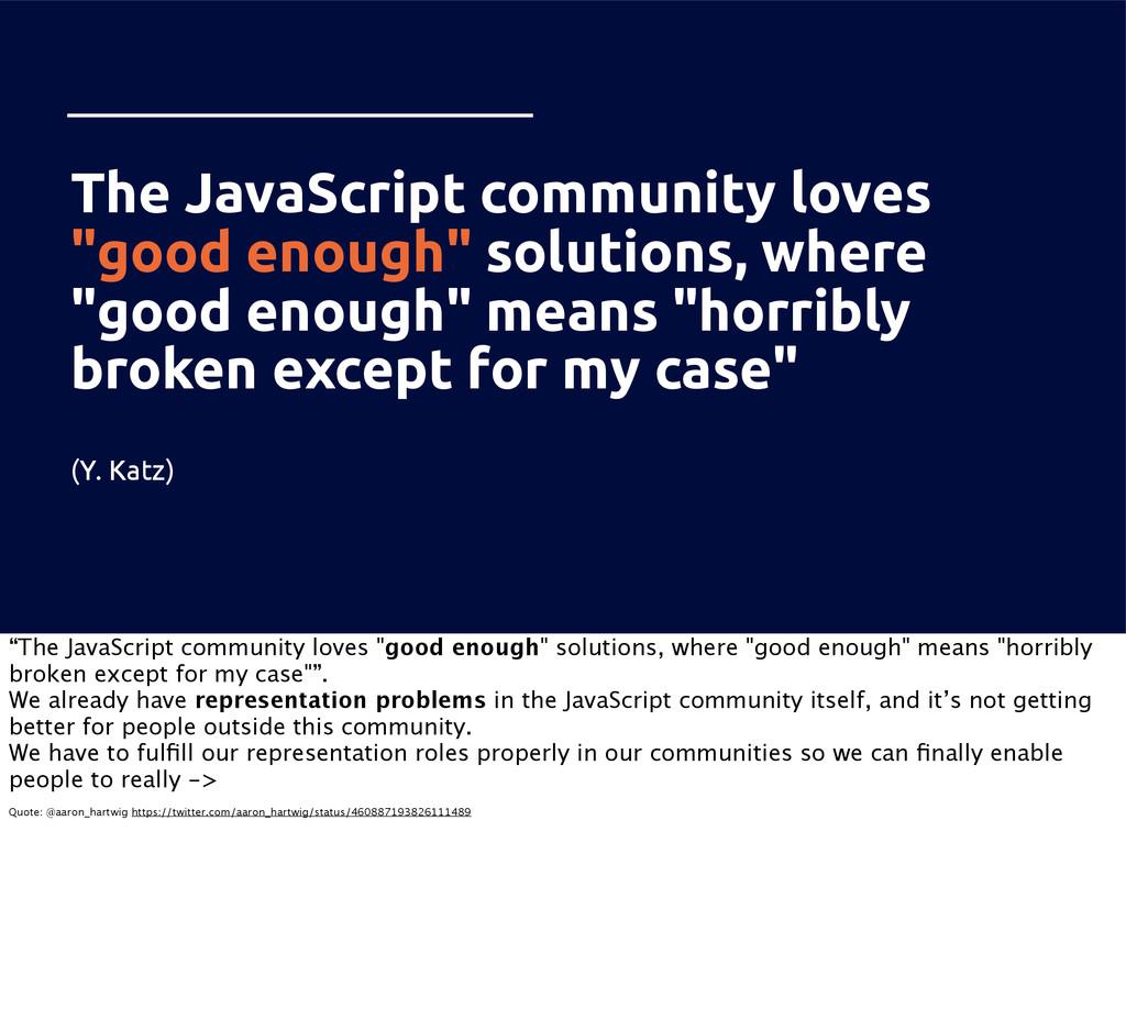 "The JavaScript community loves ""good enough"" so..."