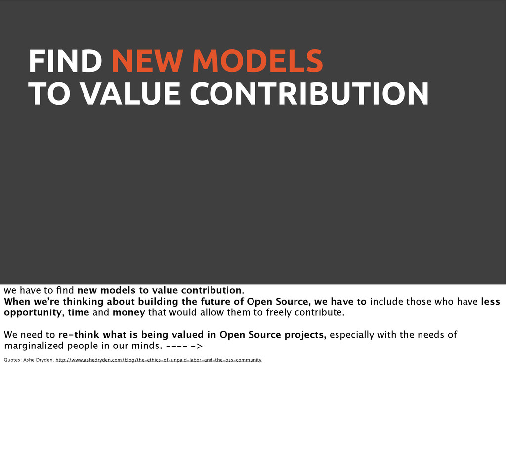 FIND NEW MODELS TO VALUE CONTRIBUTION we have t...