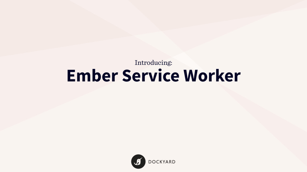 Ember Service Worker Introducing: