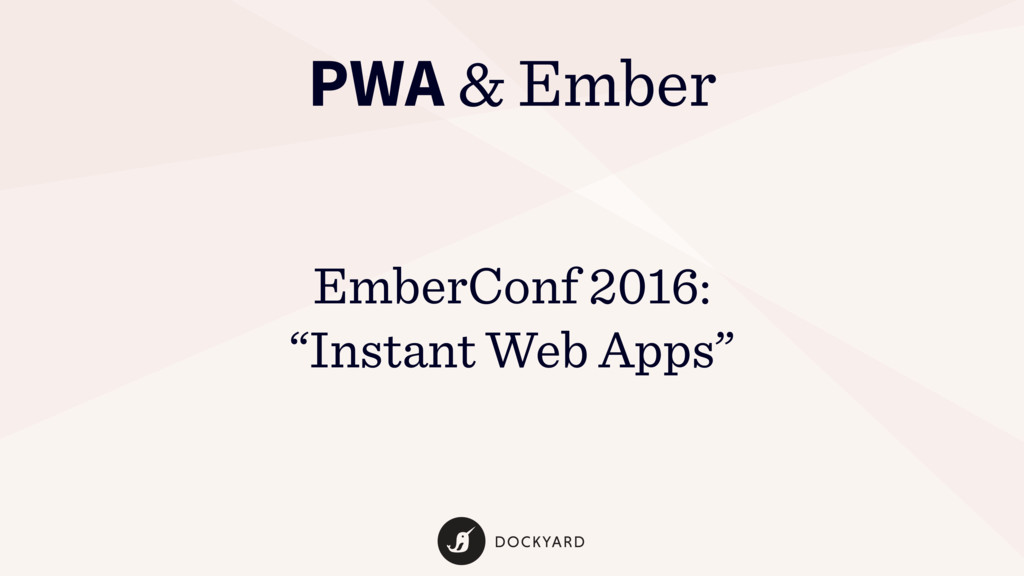 "PWA & Ember EmberConf 2016: ""Instant Web Apps"""
