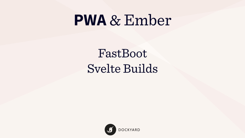PWA & Ember FastBoot Svelte Builds