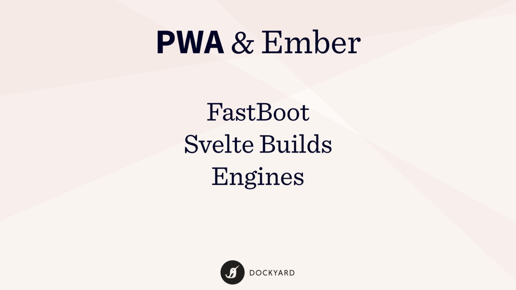 PWA & Ember FastBoot Svelte Builds Engines