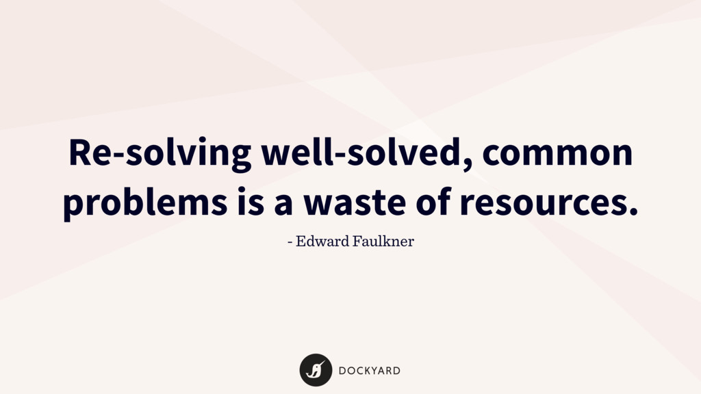 Re-solving well-solved, common problems is a wa...