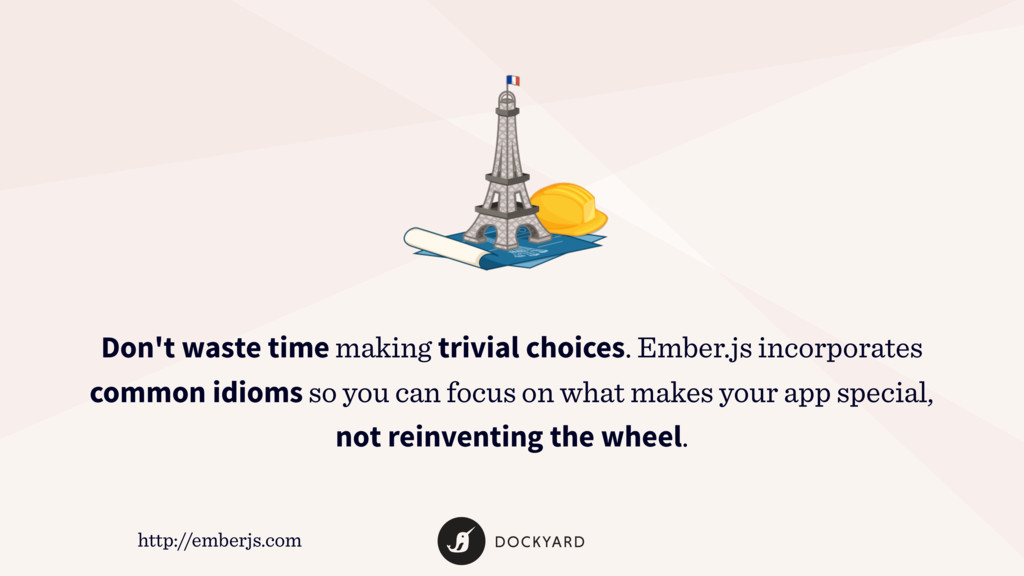 Don't waste time making trivial choices. Ember....