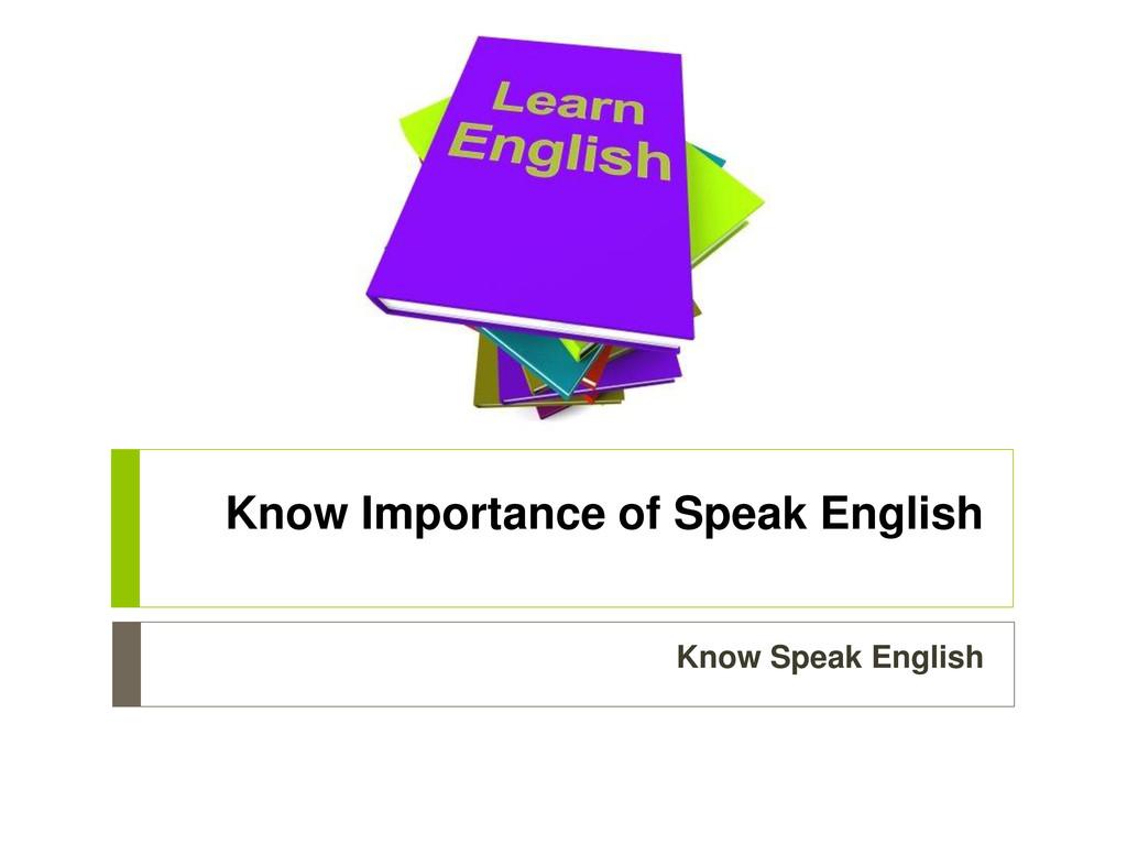 Know Importance of Speak English Know Speak Eng...