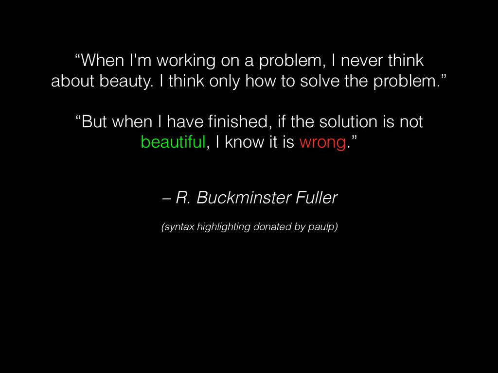 """– R. Buckminster Fuller """"When I'm working on a ..."""