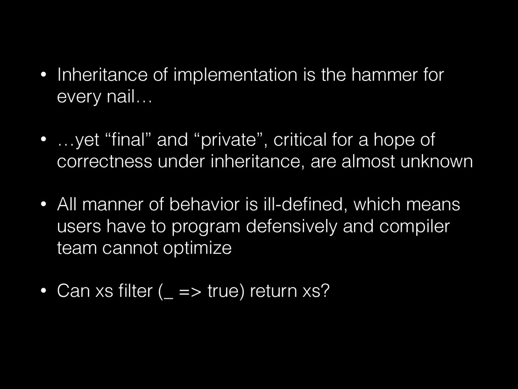 • Inheritance of implementation is the hammer f...