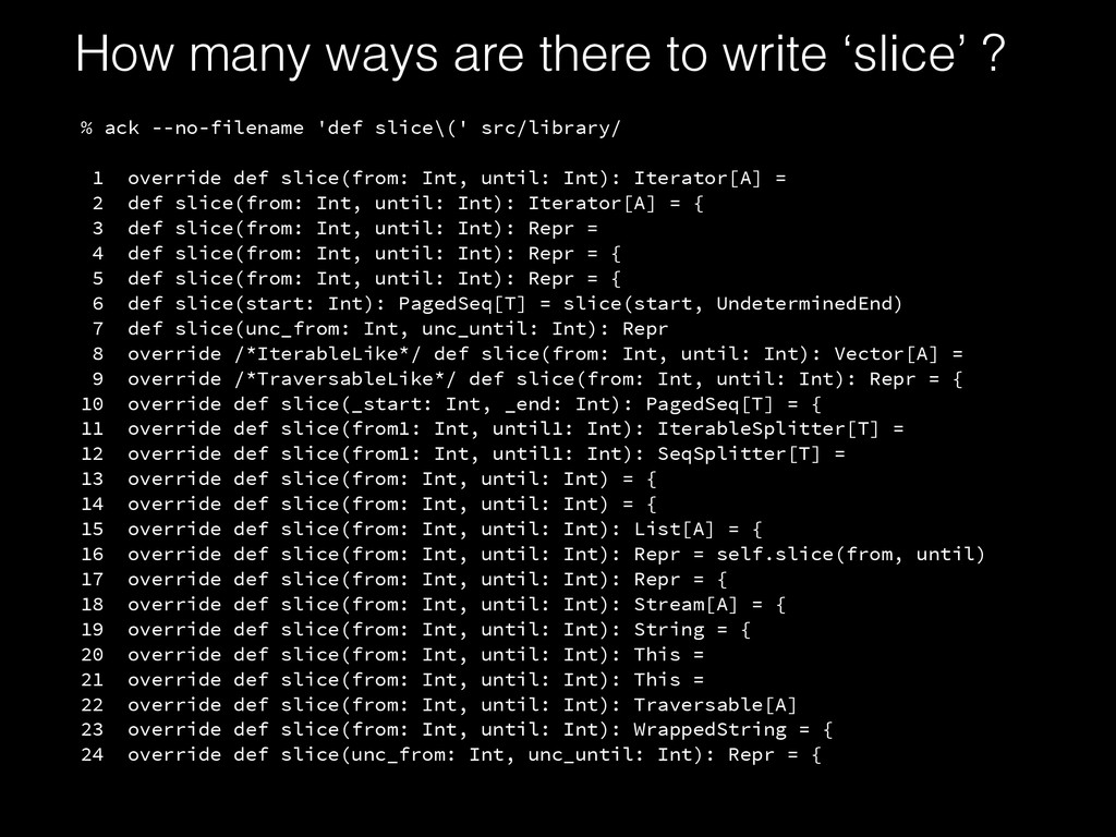 % ack --no-filename 'def slice\(' src/library/ ...
