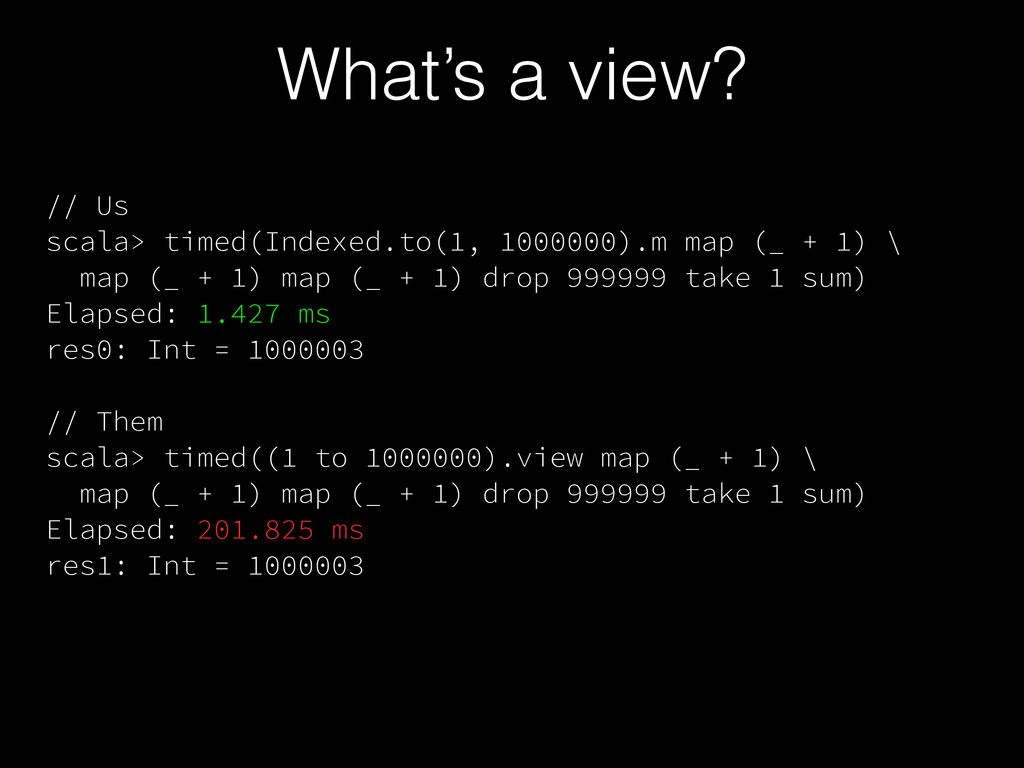 // Us scala> timed(Indexed.to(1, 1000000).m map...