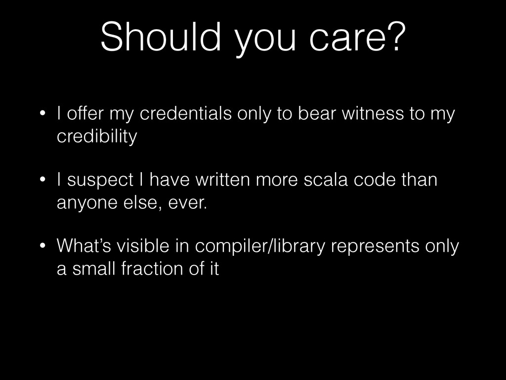 Should you care? • I offer my credentials only ...
