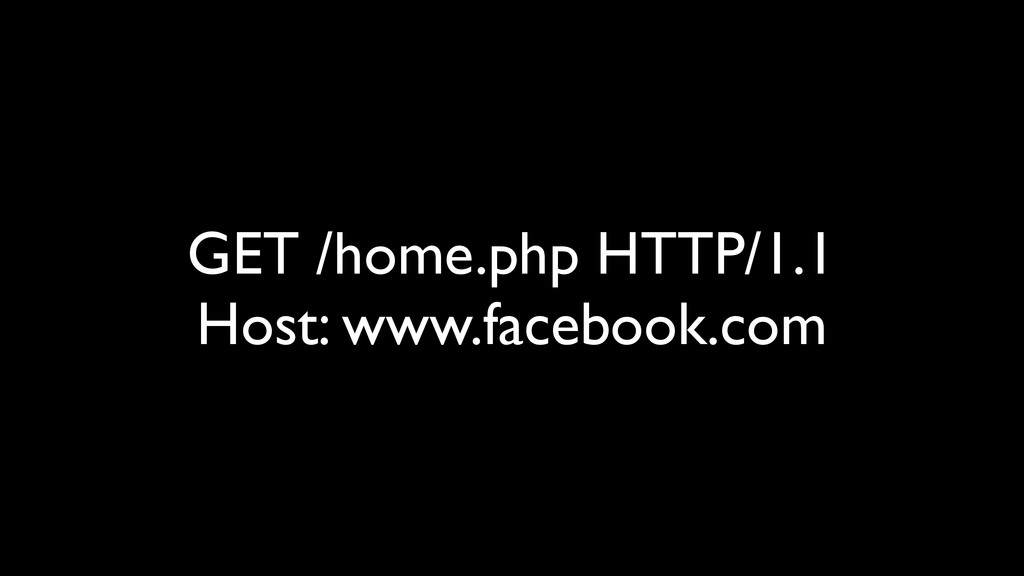 GET /home.php HTTP/1.1 Host: www.facebook.com