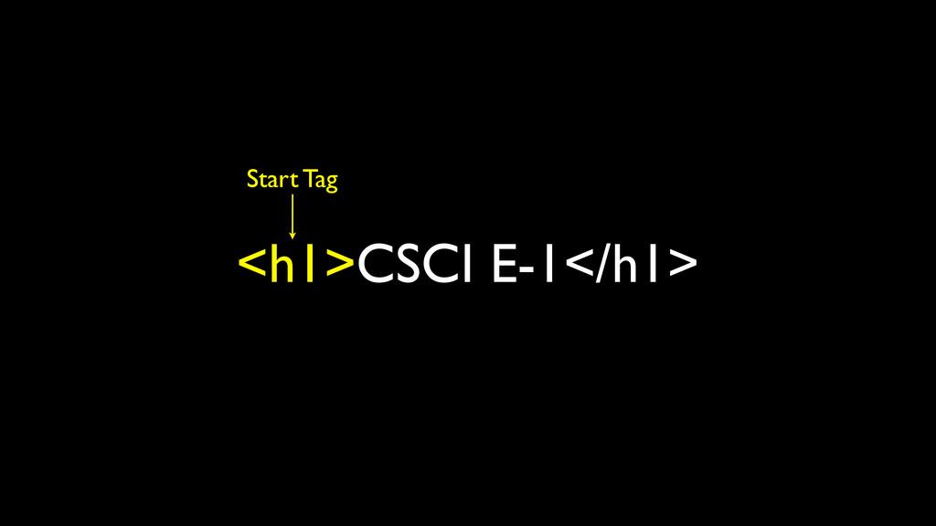 <h1>CSCI E-1</h1> Start Tag
