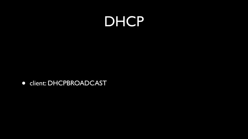 DHCP • client: DHCPBROADCAST