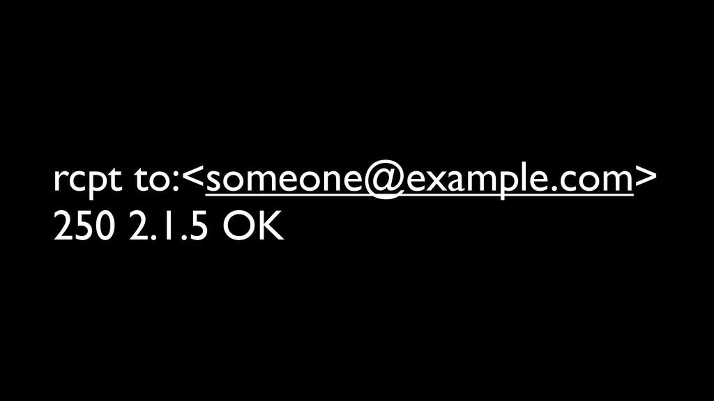 rcpt to:<someone@example.com> 250 2.1.5 OK