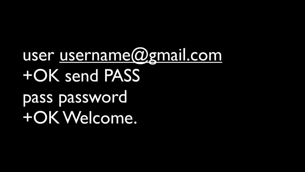 user username@gmail.com +OK send PASS pass pass...