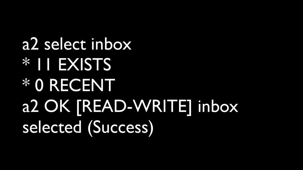a2 select inbox * 11 EXISTS * 0 RECENT a2 OK [R...