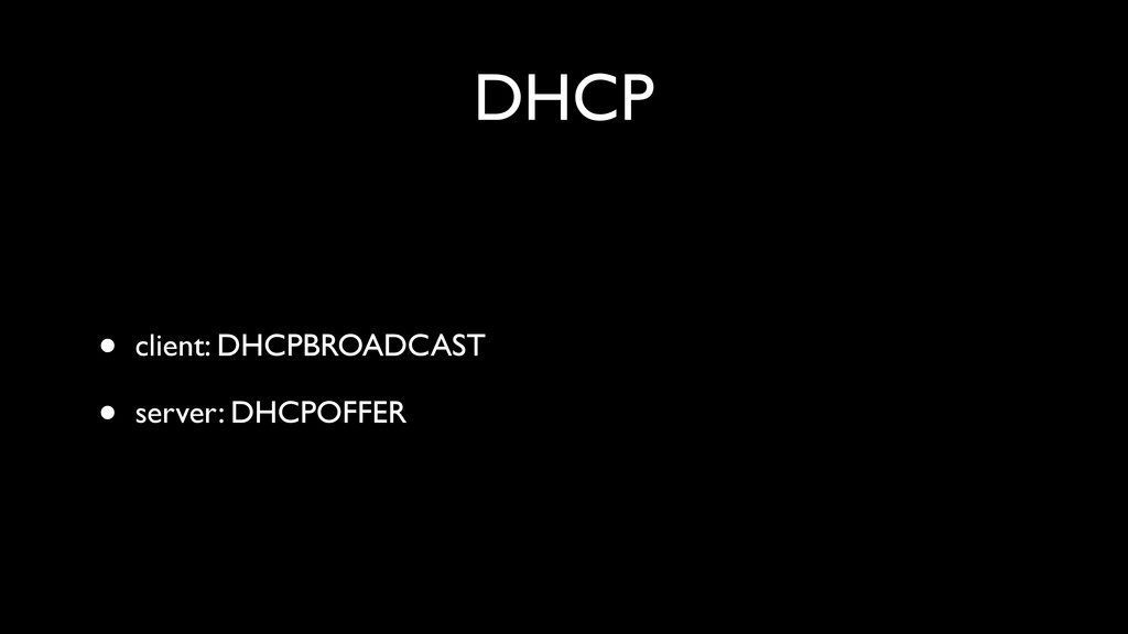 DHCP • client: DHCPBROADCAST • server: DHCPOFFER