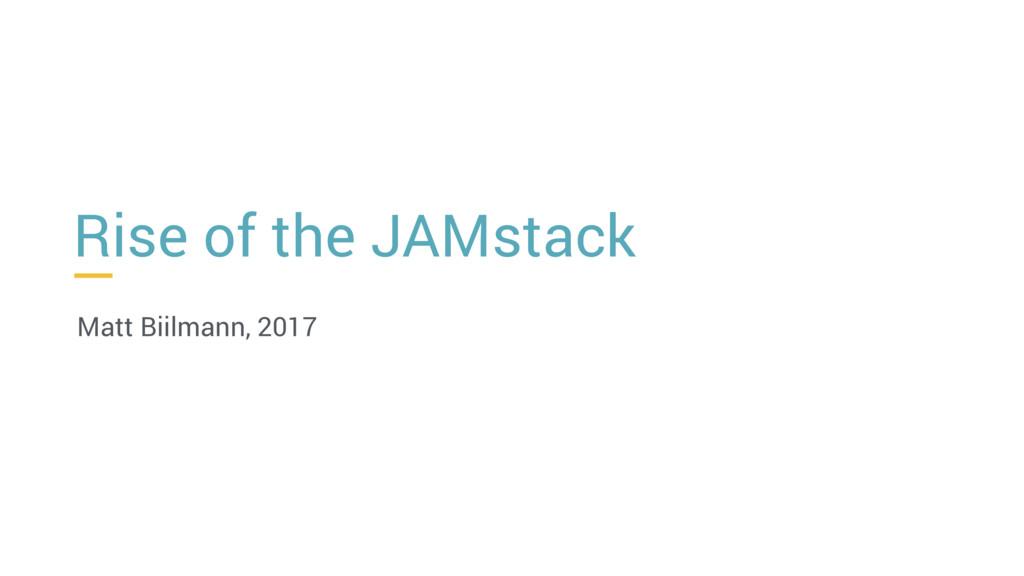 Rise of the JAMstack Matt Biilmann, 2017