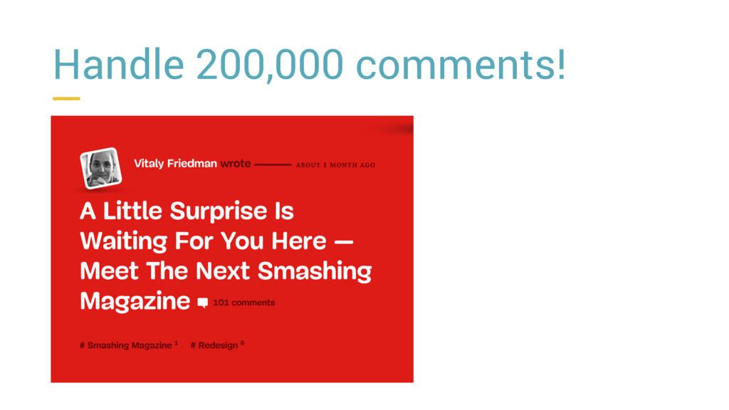 Handle 200,000 comments!