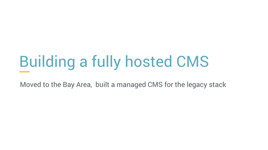 Building a fully hosted CMS Moved to the Bay Ar...
