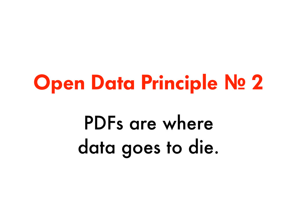 Open Data Principle № 2 PDFs are where 