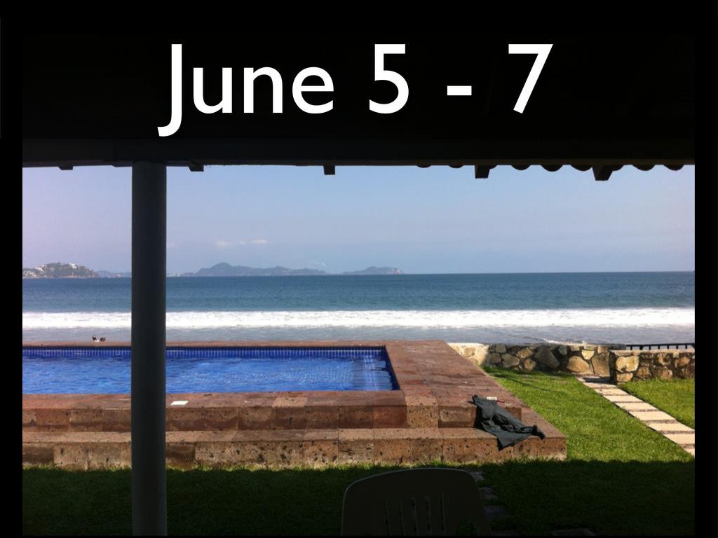 June 5 - 7